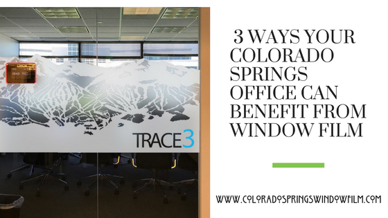 3 Ways Your Colorado Springs Office Can Benefit From Window Film