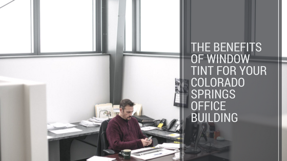 The Benefits of Window Tint for Your Colorado Springs Office Building