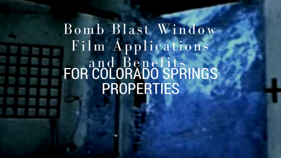 Bomb Blast Window Film Applications and Benefits for Colorado Springs Properties