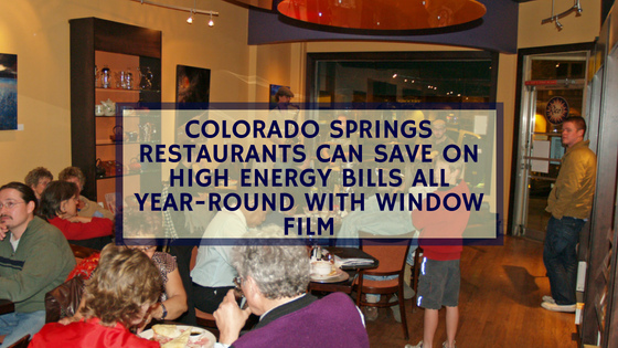 Colorado Springs Restaurants Can Save on High Energy Bills All Year-Round with Window Film