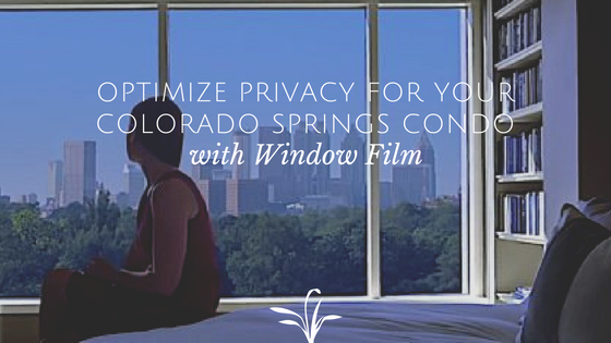 Optimize Privacy for Your Colorado Springs Condo with Window Film
