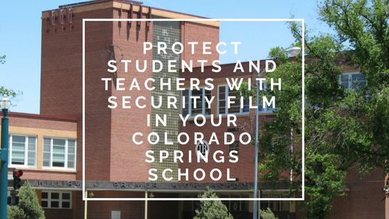 Protect Students and Teachers with Security Film in Your Colorado Springs School