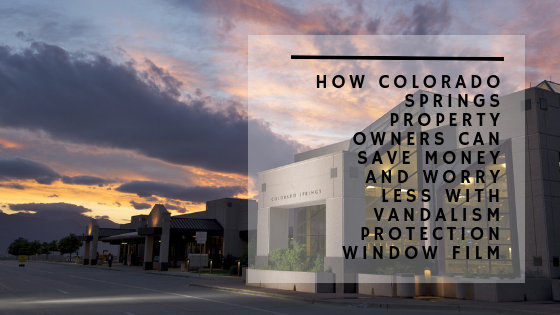 How Colorado Springs Property Owners Can Save Money and Worry Less with Vandalism Protection Window Film