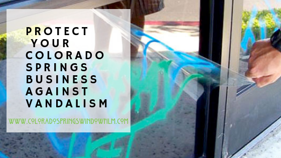 Protect Your Colorado Springs Small Business Against Vandalism