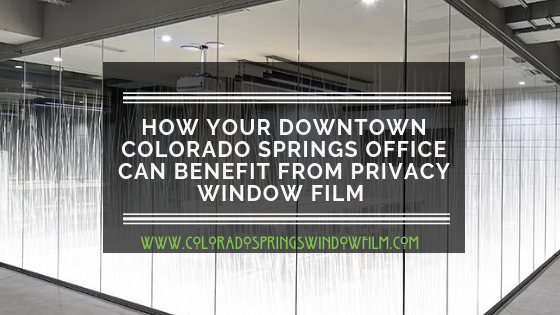 How Your Downtown Colorado Springs Office Can Benefit From Privacy Window Film