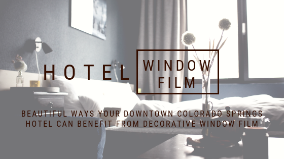 Beautiful Ways Your Downtown Colorado Springs Hotel Can Benefit From Decorative Window Film