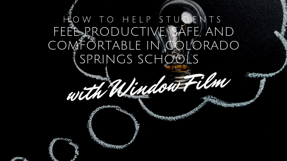 How to Help Students Feel Productive, Safe, and Comfortable in Colorado Springs Schools with the Help of Window Film