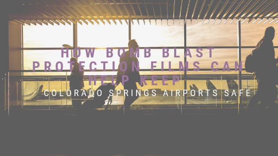 How Bomb Blast Protection Films Can Help Keep Colorado Springs Airports Safe