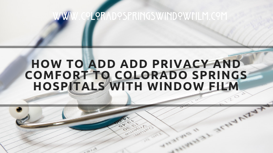 How to Add Add Privacy and Comfort to Colorado Springs Hospitals with Window Film