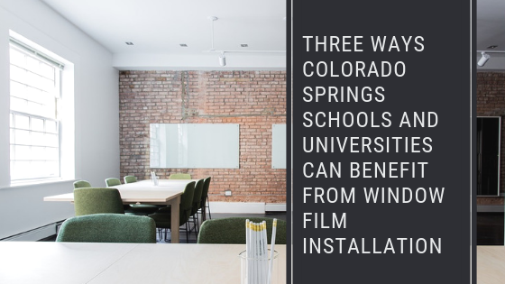 Three Ways Colorado Springs Schools and Universities Can Benefit From Window Film Installation