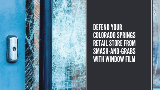 Defend Your Colorado Springs Retail Store from Smash-and-Grabs with Window Film