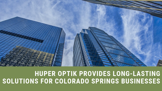 Huper Optik Provides Long-Lasting Solutions for Colorado Springs Businesses