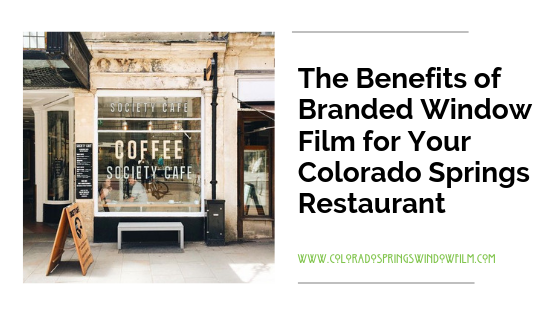 The Benefits of Branded Window Film for Your Colorado Springs Restaurant