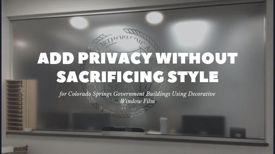Add Privacy without Sacrificing Style for Colorado Springs Government Buildings Using Decorative Window Film