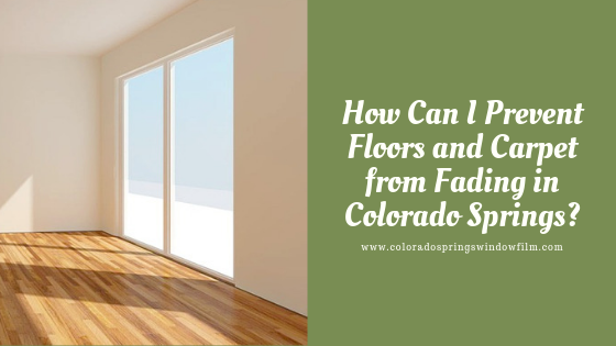 How Can I Prevent Floors and Carpet from Fading in Colorado Springs?