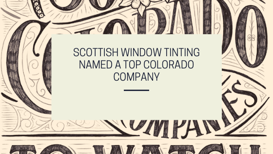 Scottish Window Tinting Named a Top Colorado Company