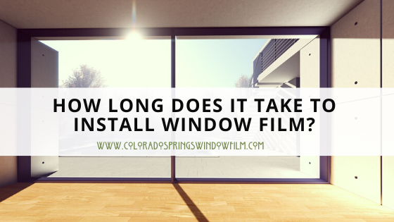 How Long Does It Take To Install Window Film In a Home?