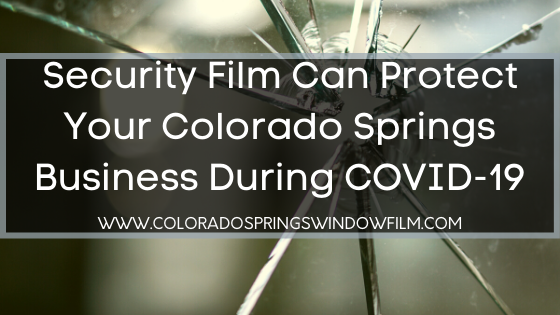 Security Film Can Protect Your Colorado Springs Business During COVID-19
