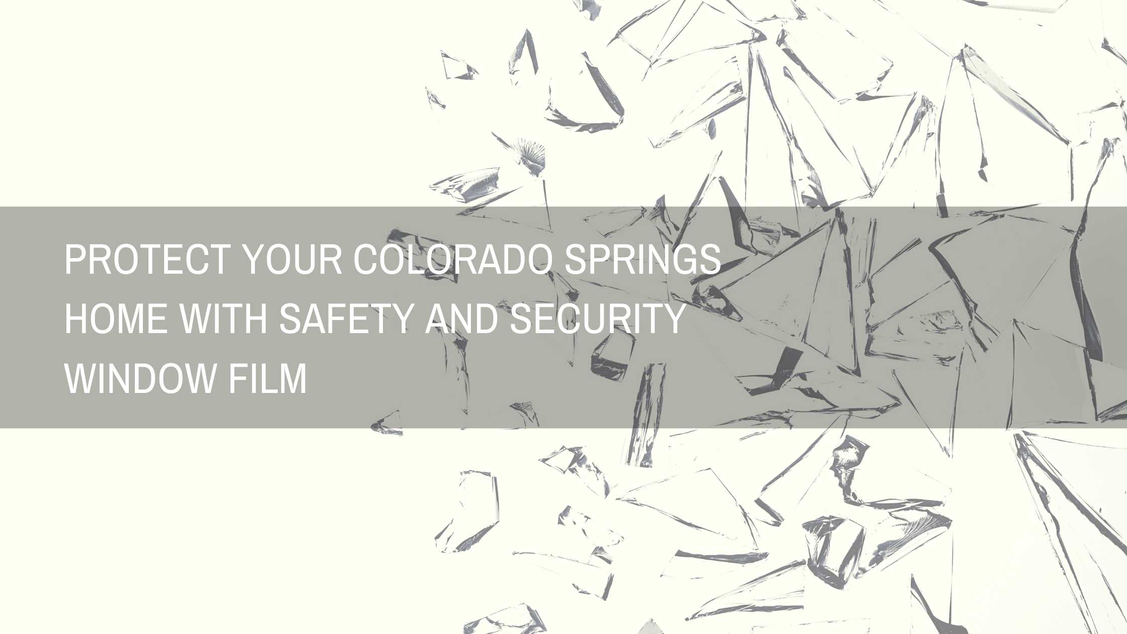 Protect Your Colorado Springs Home with Safety and Security Window Film